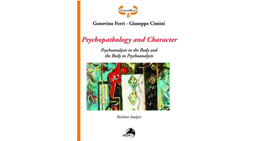 "BUY THE EBOOK: ""Psychopathology and Character. Psychoanalysis in the Body and the Body in Psychoanalysis. Reichian Analysis"". G. Ferri, G. Cimini edizione Alpes Editore"
