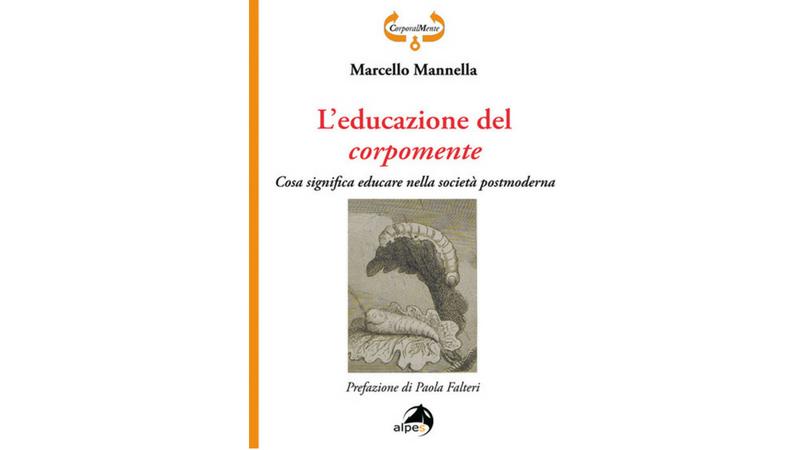 """ACQUISTA IL LIBRO """"L'educazione del corpomente"""" di Marcello Mannella edizione Alpes Editori"""